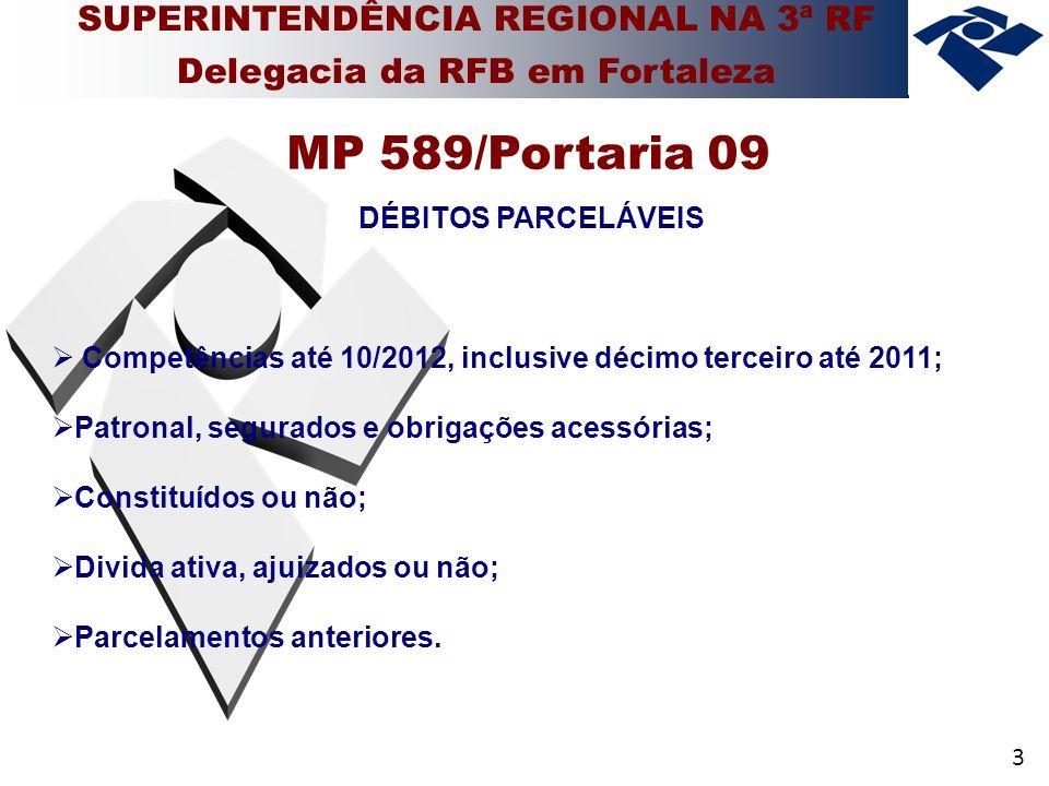 3 DÉBITOS PARCELÁVEIS Competências até 10/2012, inclusive décimo terceiro até 2011; Patronal, segurados e obrigações acessórias; Constituídos ou não; Divida ativa, ajuizados ou não; Parcelamentos anteriores.