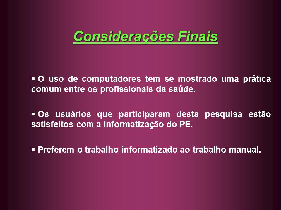 Considerações Finais O uso de computadores tem se mostrado uma prática comum entre os profissionais da saúde. Os usuários que participaram desta pesqu