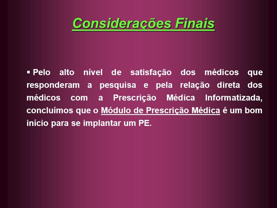 Considerações Finais Pelo alto nível de satisfação dos médicos que responderam a pesquisa e pela relação direta dos médicos com a Prescrição Médica In