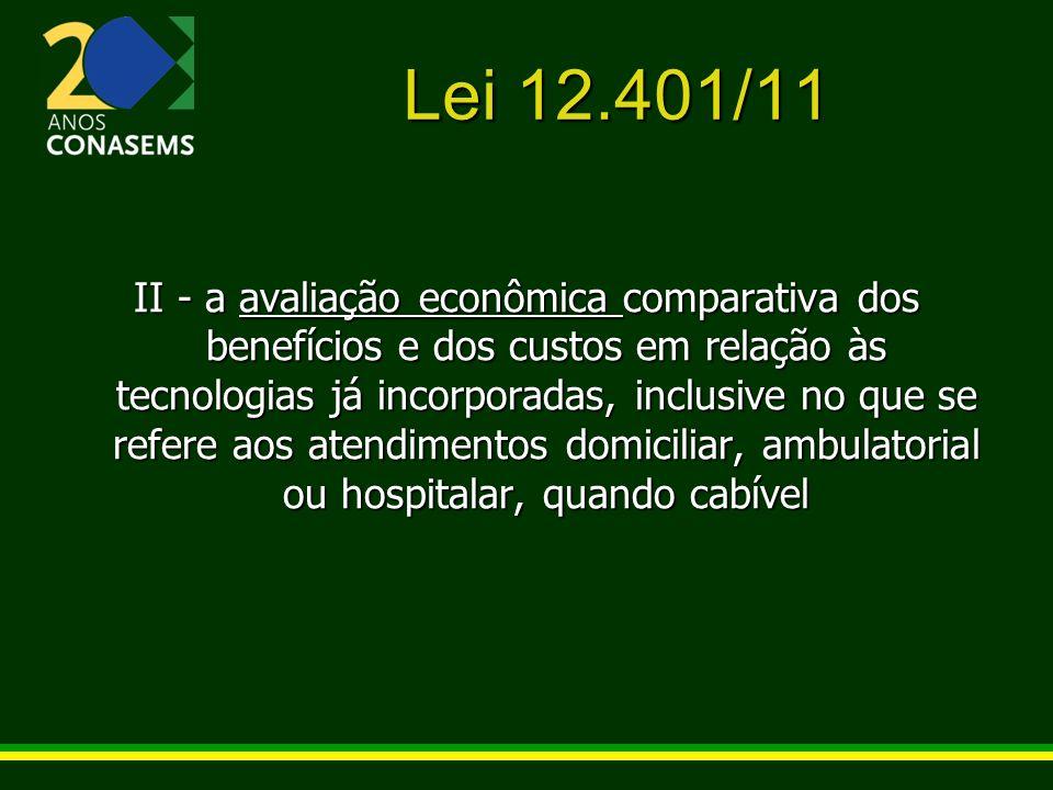 Lei 12.401/11 II - a avaliação econômica comparativa dos benefícios e dos custos em relação às tecnologias já incorporadas, inclusive no que se refere