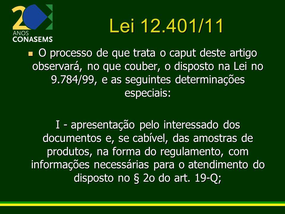 Lei 12.401/11 O processo de que trata o caput deste artigo observará, no que couber, o disposto na Lei no 9.784/99, e as seguintes determinações espec