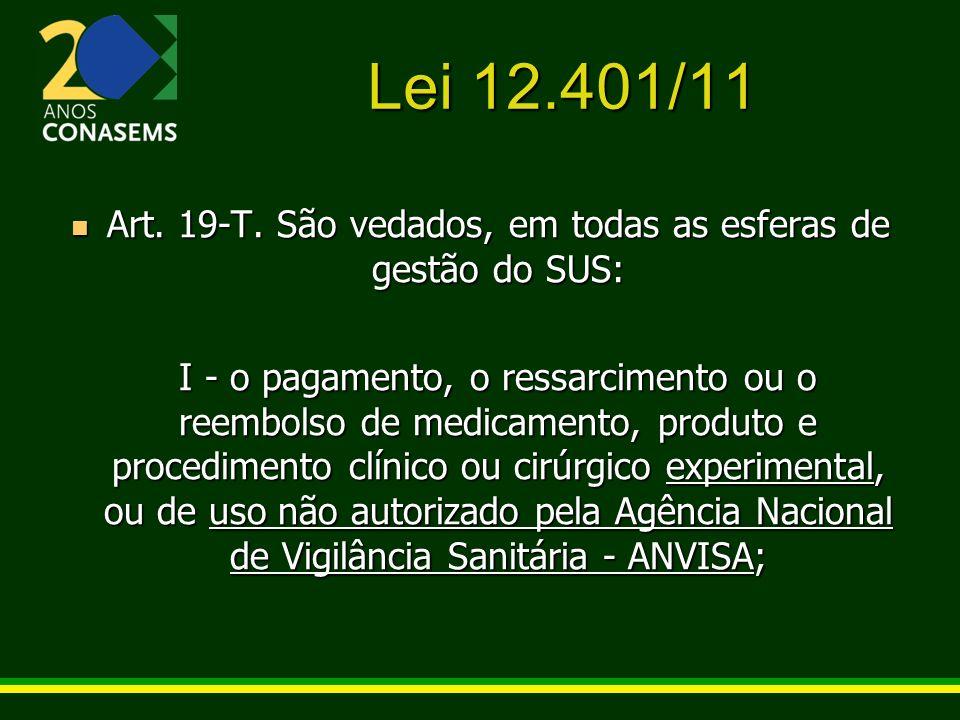 Lei 12.401/11 Art. 19-T. São vedados, em todas as esferas de gestão do SUS: Art. 19-T. São vedados, em todas as esferas de gestão do SUS: I - o pagame