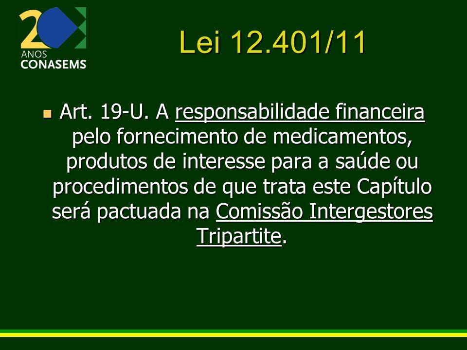 Lei 12.401/11 Art. 19-U. A responsabilidade financeira pelo fornecimento de medicamentos, produtos de interesse para a saúde ou procedimentos de que t