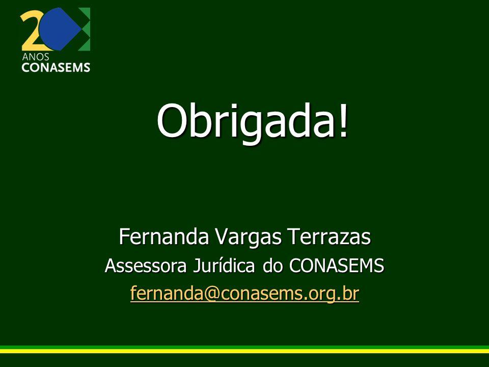 Obrigada! Fernanda Vargas Terrazas Assessora Jurídica do CONASEMS fernanda@conasems.org.br