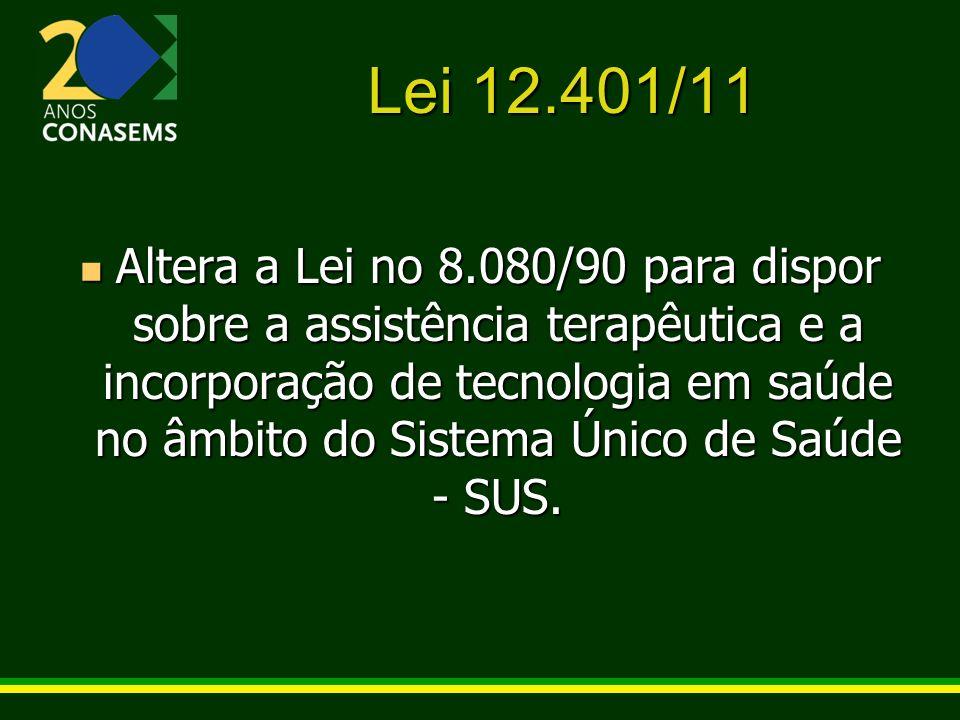Lei 12.401/11 Altera a Lei no 8.080/90 para dispor sobre a assistência terapêutica e a incorporação de tecnologia em saúde no âmbito do Sistema Único