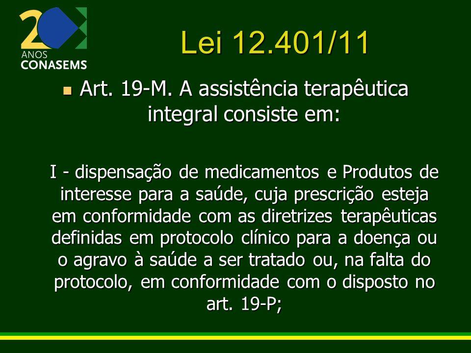 Lei 12.401/11 Art. 19-M. A assistência terapêutica integral consiste em: Art. 19-M. A assistência terapêutica integral consiste em: I - dispensação de