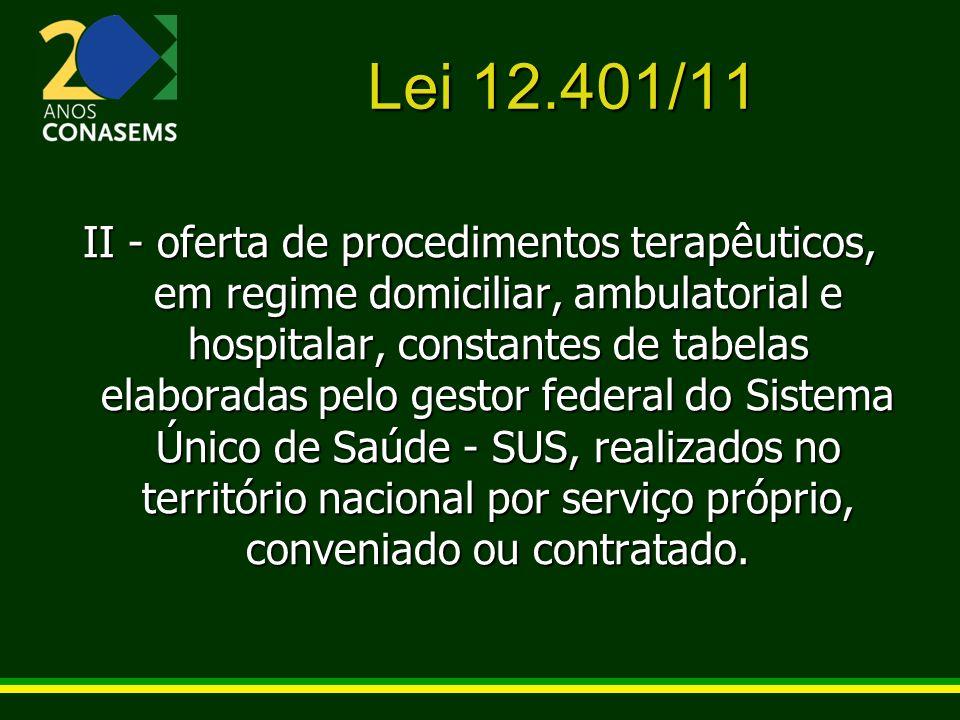 Lei 12.401/11 II - oferta de procedimentos terapêuticos, em regime domiciliar, ambulatorial e hospitalar, constantes de tabelas elaboradas pelo gestor