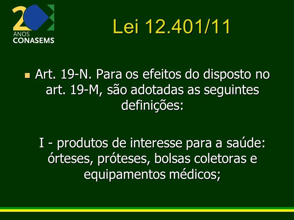 Lei 12.401/11 Art. 19-N. Para os efeitos do disposto no art. 19-M, são adotadas as seguintes definições: Art. 19-N. Para os efeitos do disposto no art