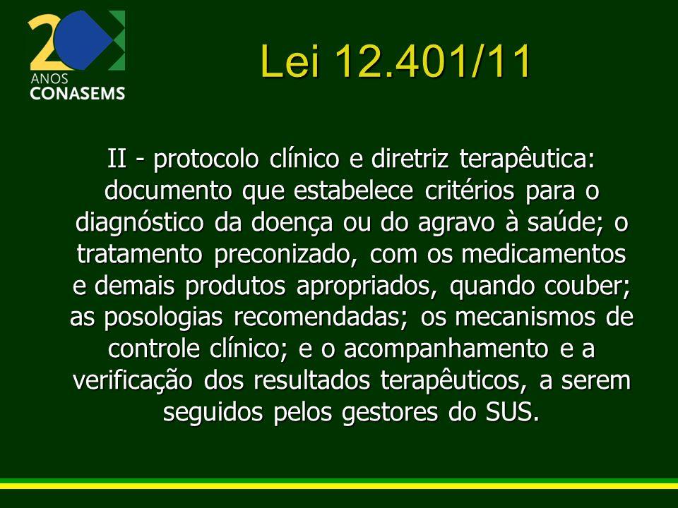 Lei 12.401/11 II - protocolo clínico e diretriz terapêutica: documento que estabelece critérios para o diagnóstico da doença ou do agravo à saúde; o t