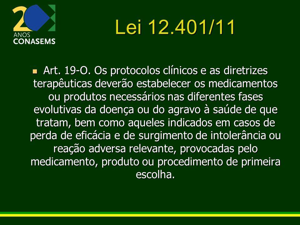 Lei 12.401/11 Em qualquer caso, os medicamentos ou produtos de que trata o caput deste artigo serão aqueles avaliados quanto à sua eficácia, segurança, efetividade e custo-efetividade para as diferentes fases evolutivas da doença ou do agravo à saúde de que trata o protocolo.