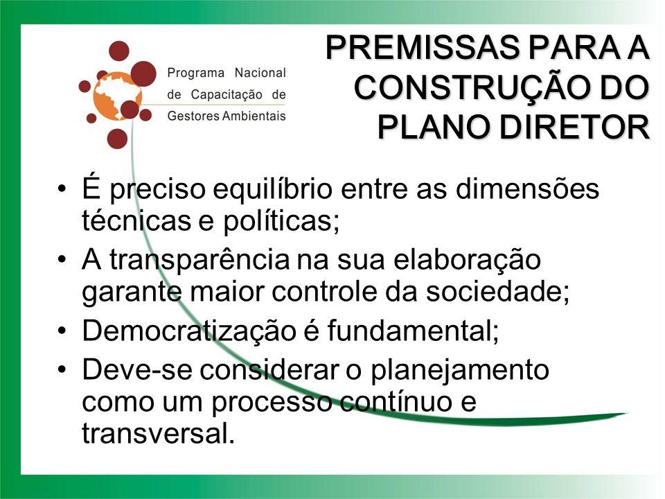 PREMISSAS PARA A CONSTRUÇÃO DO PLANO DIRETOR É preciso equilíbrio entre as dimensões técnicas e políticas; A transparência na sua elaboração garante m