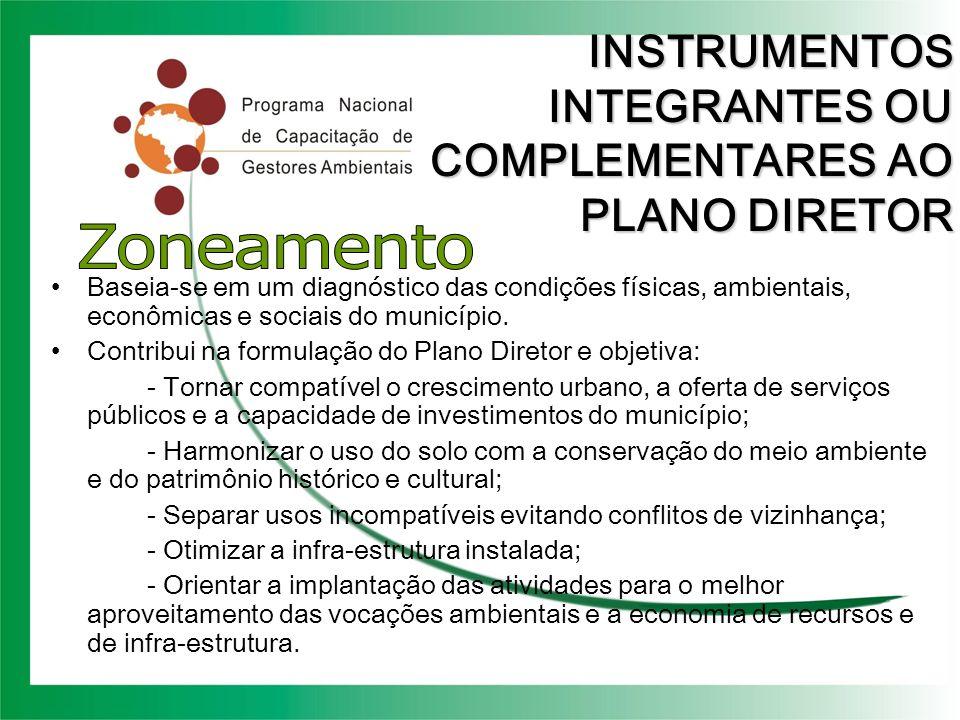 INSTRUMENTOS INTEGRANTES OU COMPLEMENTARES AO PLANO DIRETOR Baseia-se em um diagnóstico das condições físicas, ambientais, econômicas e sociais do mun