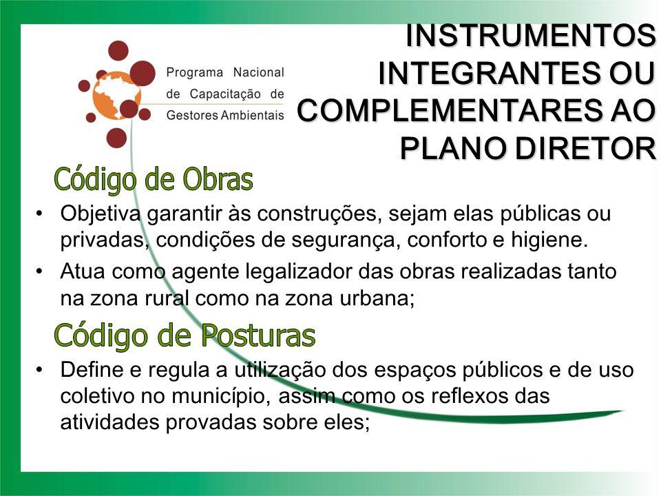 INSTRUMENTOS INTEGRANTES OU COMPLEMENTARES AO PLANO DIRETOR Objetiva garantir às construções, sejam elas públicas ou privadas, condições de segurança,