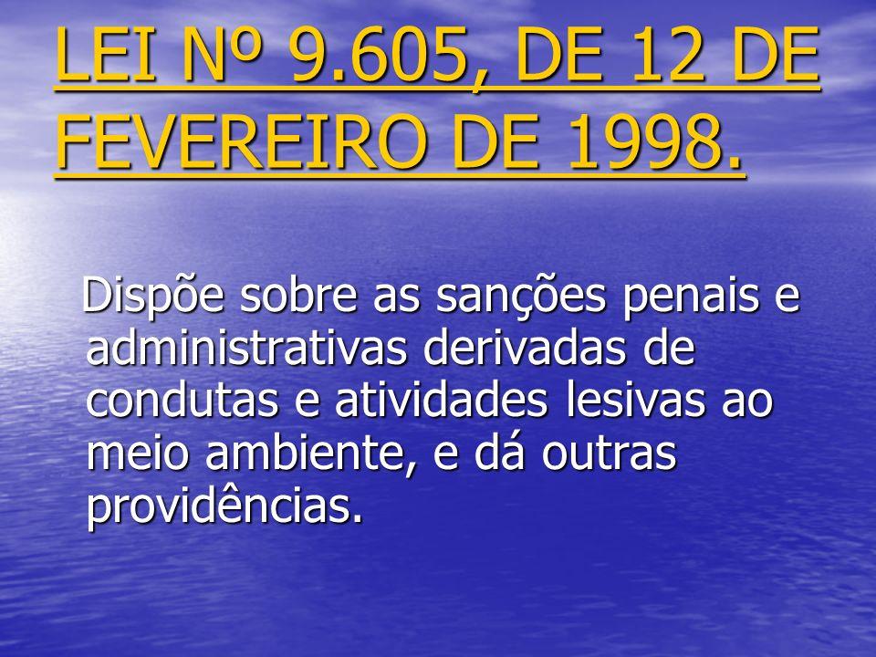 LEI Nº 9.605, DE 12 DE FEVEREIRO DE 1998. LEI Nº 9.605, DE 12 DE FEVEREIRO DE 1998. Dispõe sobre as sanções penais e administrativas derivadas de cond