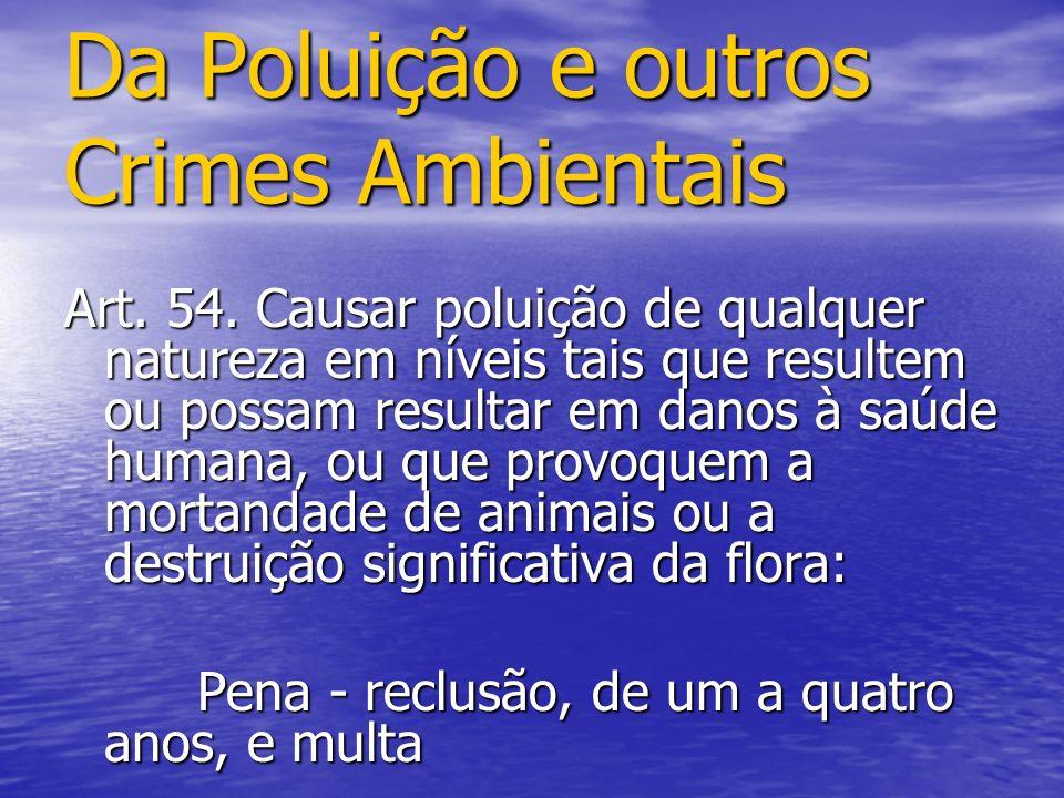Da Poluição e outros Crimes Ambientais Art. 54. Causar poluição de qualquer natureza em níveis tais que resultem ou possam resultar em danos à saúde h