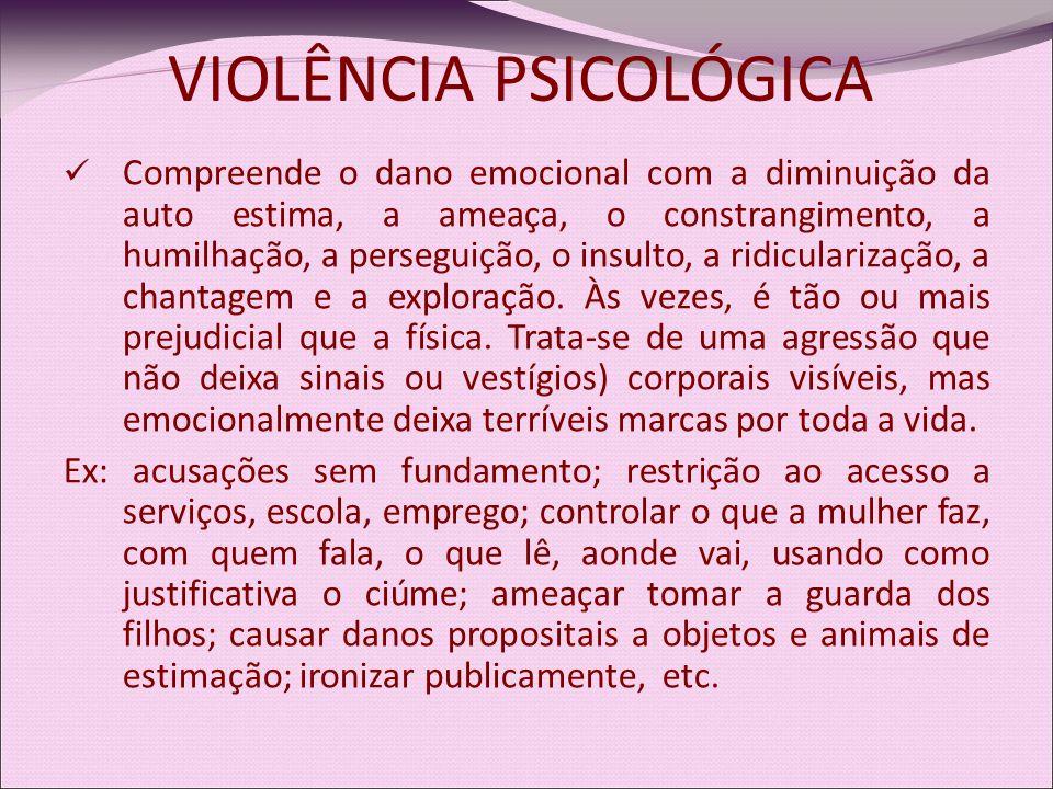 Compreende o dano emocional com a diminuição da auto estima, a ameaça, o constrangimento, a humilhação, a perseguição, o insulto, a ridicularização, a