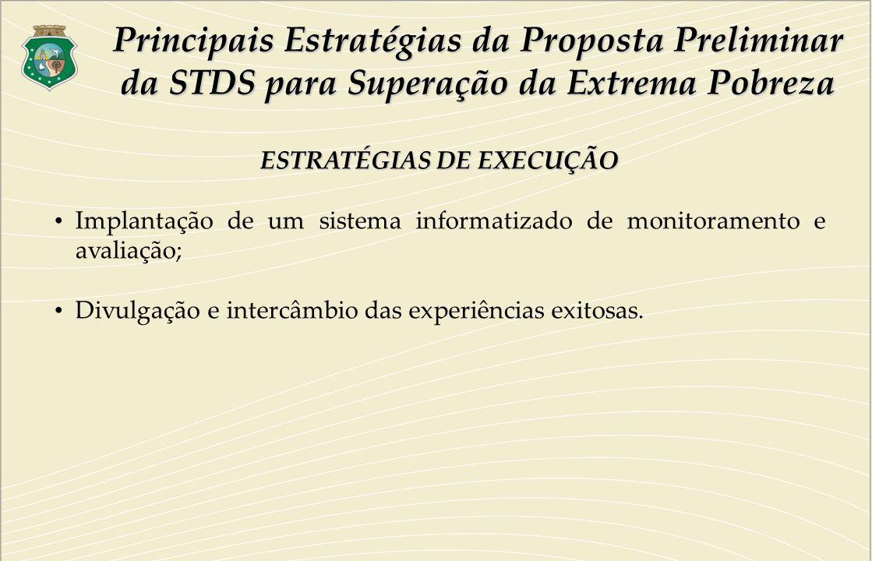 ESTRATÉGIAS DE EXECUÇÃO Implantação de um sistema informatizado de monitoramento e avaliação; Divulgação e intercâmbio das experiências exitosas. Prin