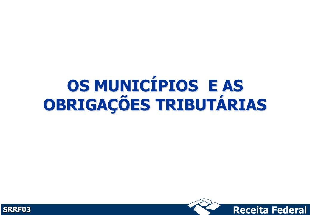 Receita Federal SRRF03 OS MUNICÍPIOS E AS OBRIGAÇÕES TRIBUTÁRIAS