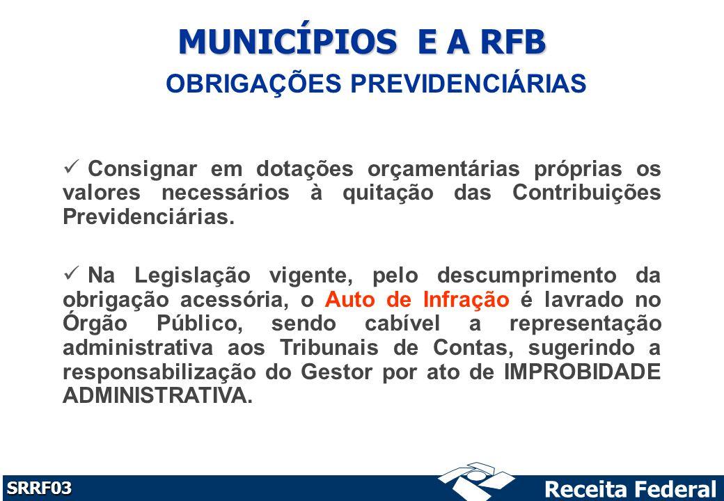 Receita Federal SRRF03 MUNICÍPIOS E A RFB Consignar em dotações orçamentárias próprias os valores necessários à quitação das Contribuições Previdenciárias.