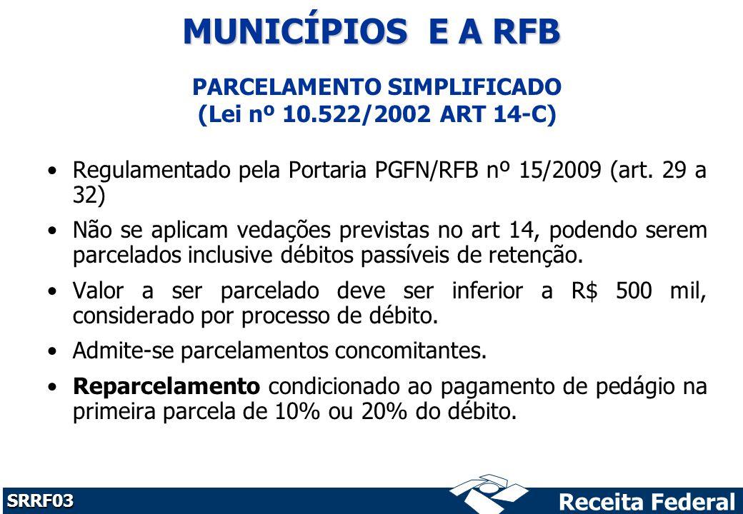 Receita Federal SRRF03 PARCELAMENTO SIMPLIFICADO (Lei nº 10.522/2002 ART 14-C) Regulamentado pela Portaria PGFN/RFB nº 15/2009 (art.