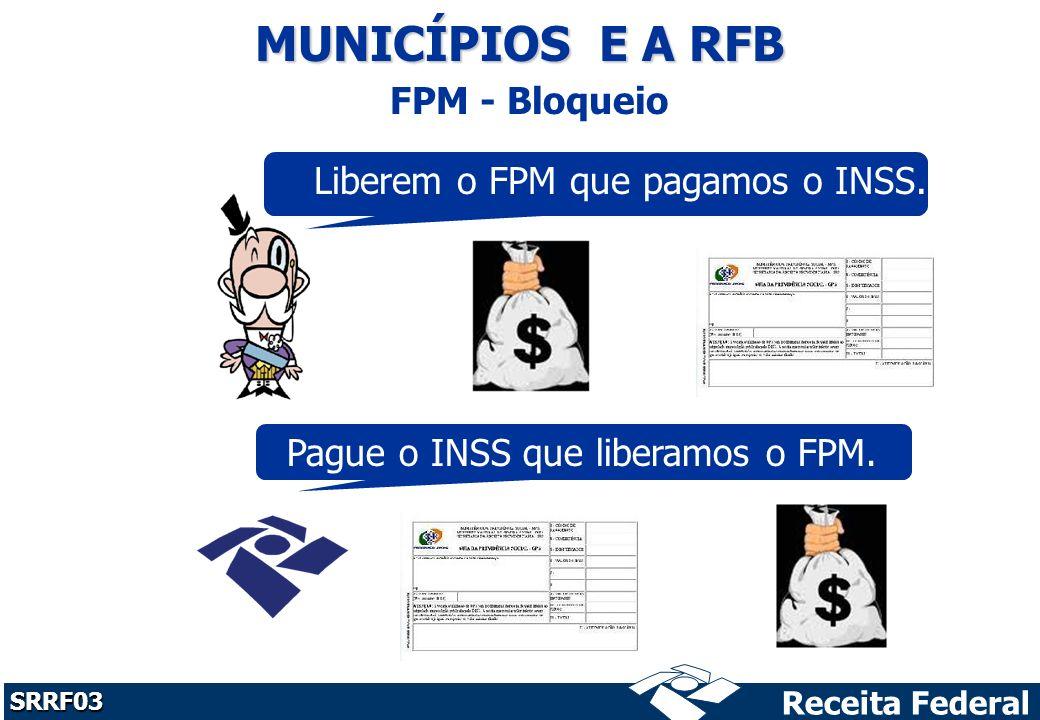 Receita Federal SRRF03 MUNICÍPIOS E A RFB FPM - Bloqueio Pague o INSS que liberamos o FPM.