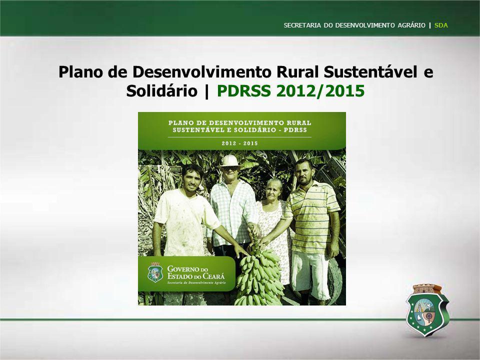 SECRETARIA DO DESENVOLVIMENTO AGRÁRIO   SDA Plano de Desenvolvimento Rural Sustentável e Solidário   PDRSS 2012/2015