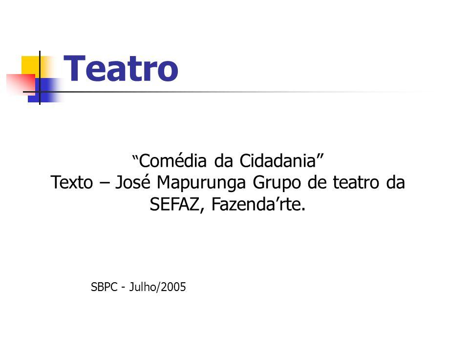 Teatro SBPC - Julho/2005 Comédia da Cidadania Texto – José Mapurunga Grupo de teatro da SEFAZ, Fazendarte.