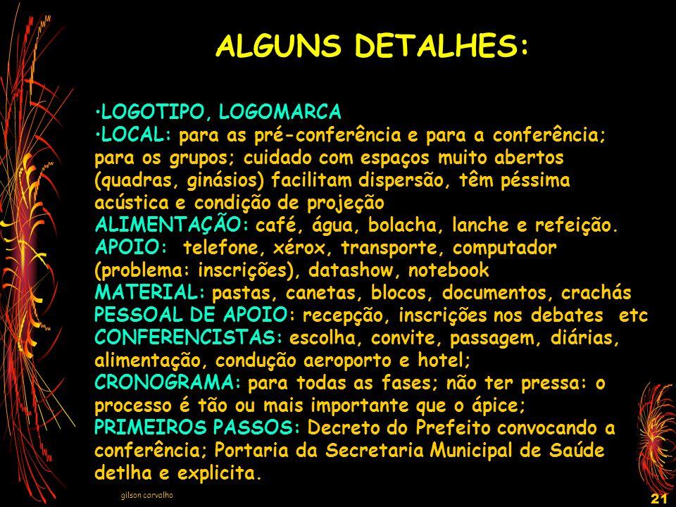 gilson carvalho 21 ALGUNS DETALHES: LOGOTIPO, LOGOMARCA LOCAL: para as pré-conferência e para a conferência; para os grupos; cuidado com espaços muito