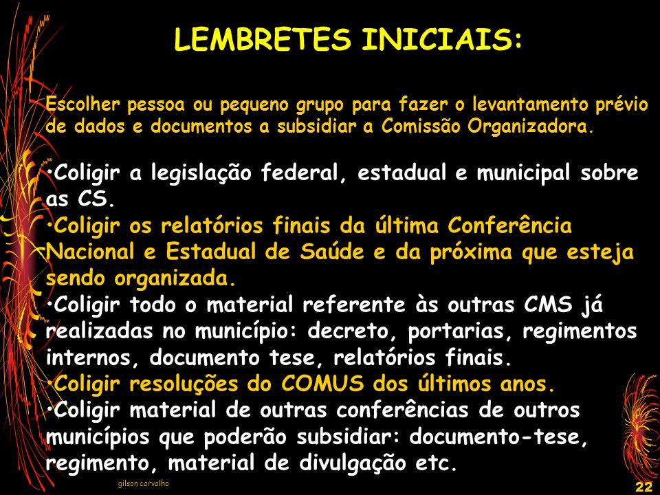 gilson carvalho 22 LEMBRETES INICIAIS: Escolher pessoa ou pequeno grupo para fazer o levantamento prévio de dados e documentos a subsidiar a Comissão
