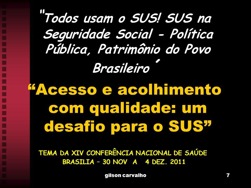 gilson carvalho7 Todos usam o SUS! SUS na Seguridade Social - Política Pública, Patrimônio do Povo Brasileiro ´ Acesso e acolhimento com qualidade: um
