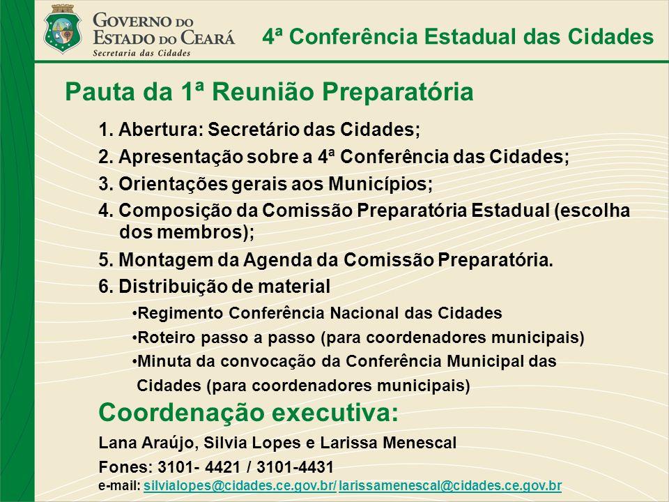 4ª Conferência Estadual das Cidades Pauta da 1ª Reunião Preparatória 1. Abertura: Secretário das Cidades; 2. Apresentação sobre a 4ª Conferência das C