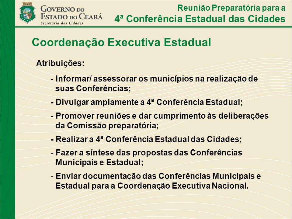Coordenação Executiva Estadual Atribuições: - Informar/ assessorar os municípios na realização de suas Conferências; - Divulgar amplamente a 4ª Confer