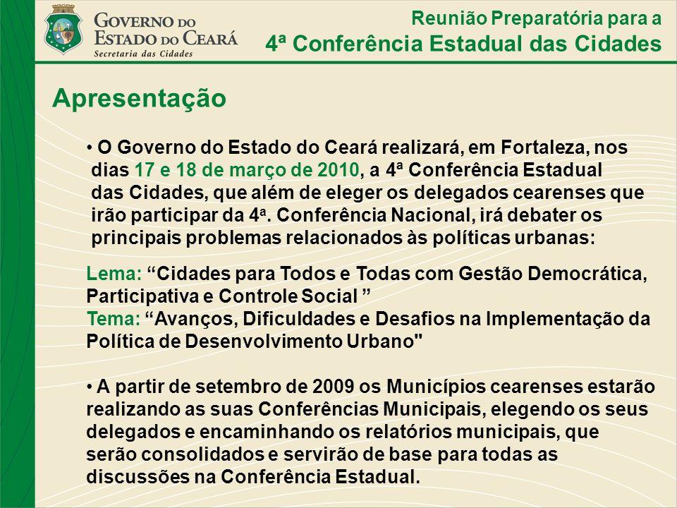 Reunião Preparatória para a 4ª Conferência Estadual das Cidades Apresentação O Governo do Estado do Ceará realizará, em Fortaleza, nos dias 17 e 18 de