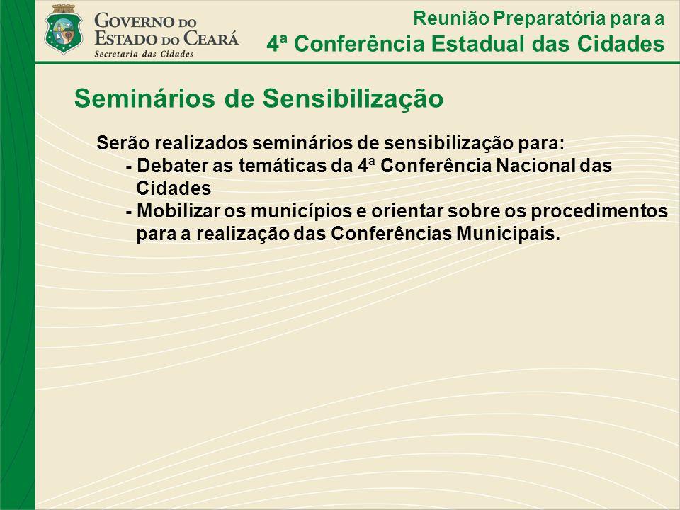 Reunião Preparatória para a 4ª Conferência Estadual das Cidades Serão realizados seminários de sensibilização para: - Debater as temáticas da 4ª Confe