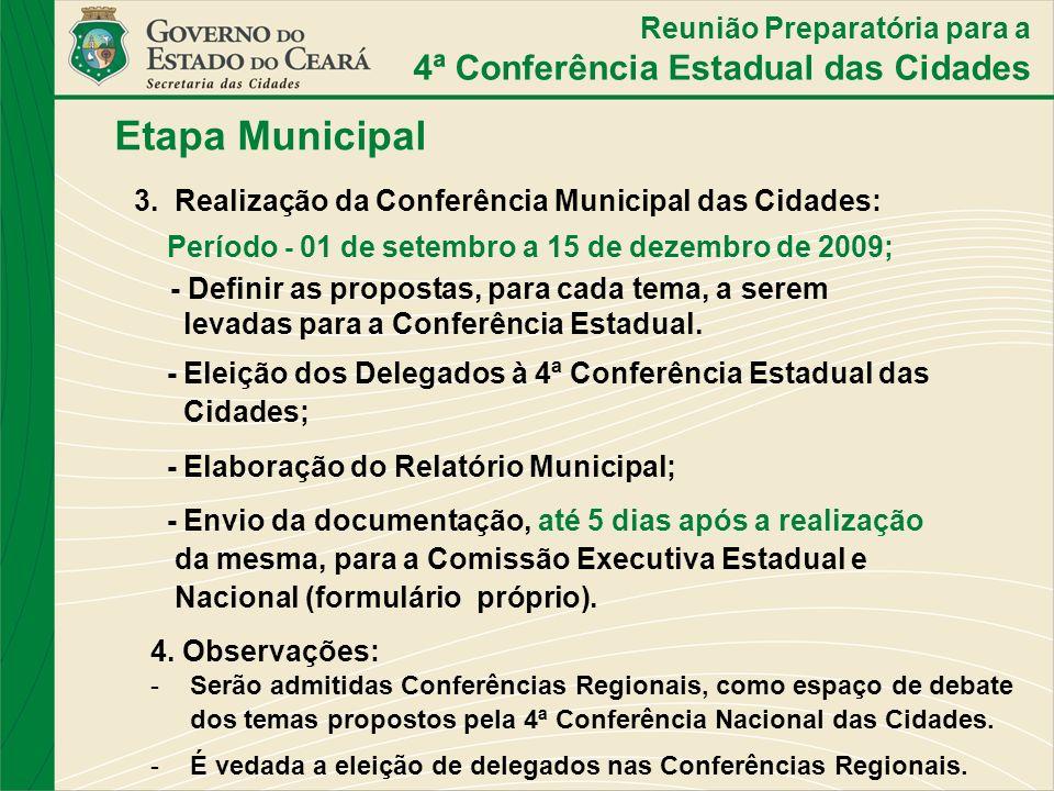 Etapa Municipal 4. Observações: -Serão admitidas Conferências Regionais, como espaço de debate dos temas propostos pela 4ª Conferência Nacional das Ci