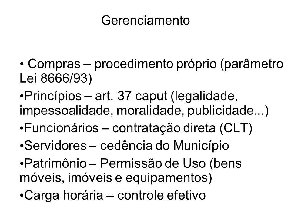 Gerenciamento Compras – procedimento próprio (parâmetro Lei 8666/93) Princípios – art. 37 caput (legalidade, impessoalidade, moralidade, publicidade..