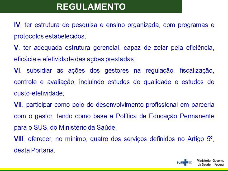 IV. ter estrutura de pesquisa e ensino organizada, com programas e protocolos estabelecidos; V.