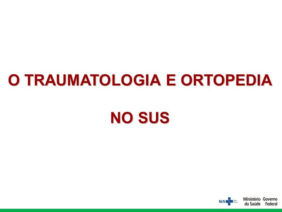 O TRAUMATOLOGIA E ORTOPEDIA NO SUS