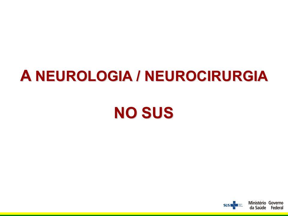 A NEUROLOGIA / NEUROCIRURGIA NO SUS