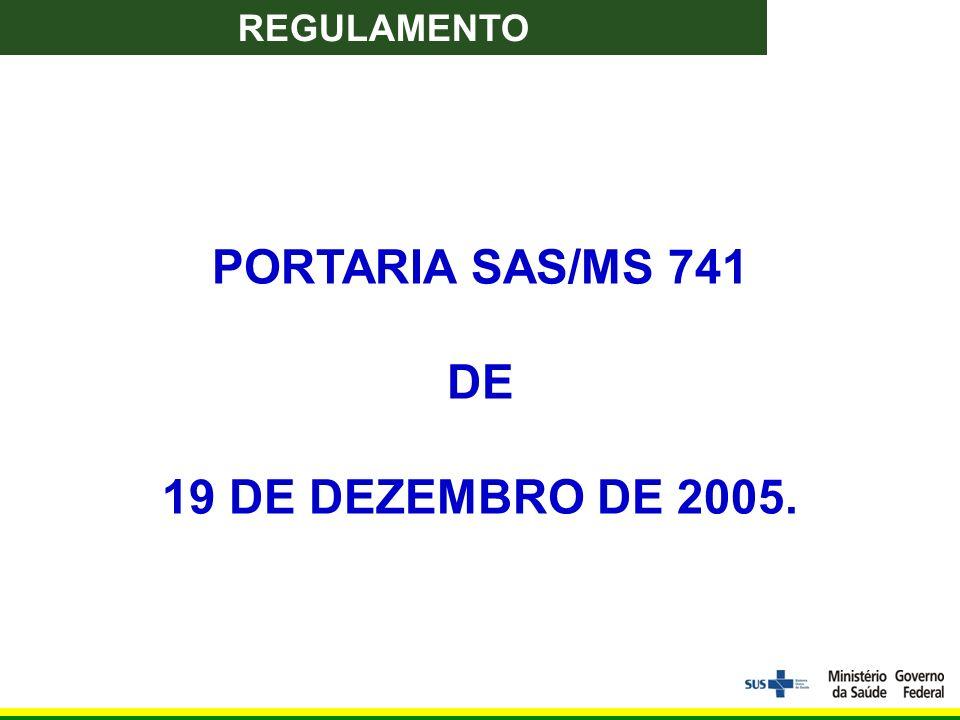 PORTARIA SAS/MS 741 DE 19 DE DEZEMBRO DE 2005. REGULAMENTO