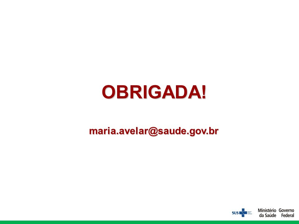 OBRIGADA!maria.avelar@saude.gov.br