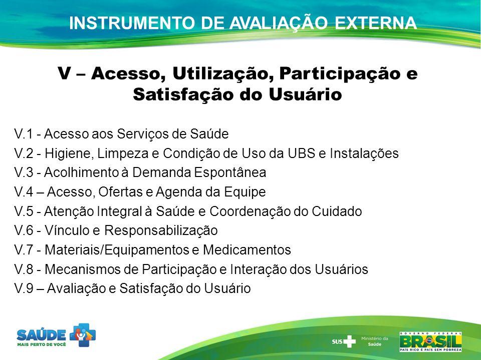 V – Acesso, Utilização, Participação e Satisfação do Usuário V.1 - Acesso aos Serviços de Saúde V.2 - Higiene, Limpeza e Condição de Uso da UBS e Inst