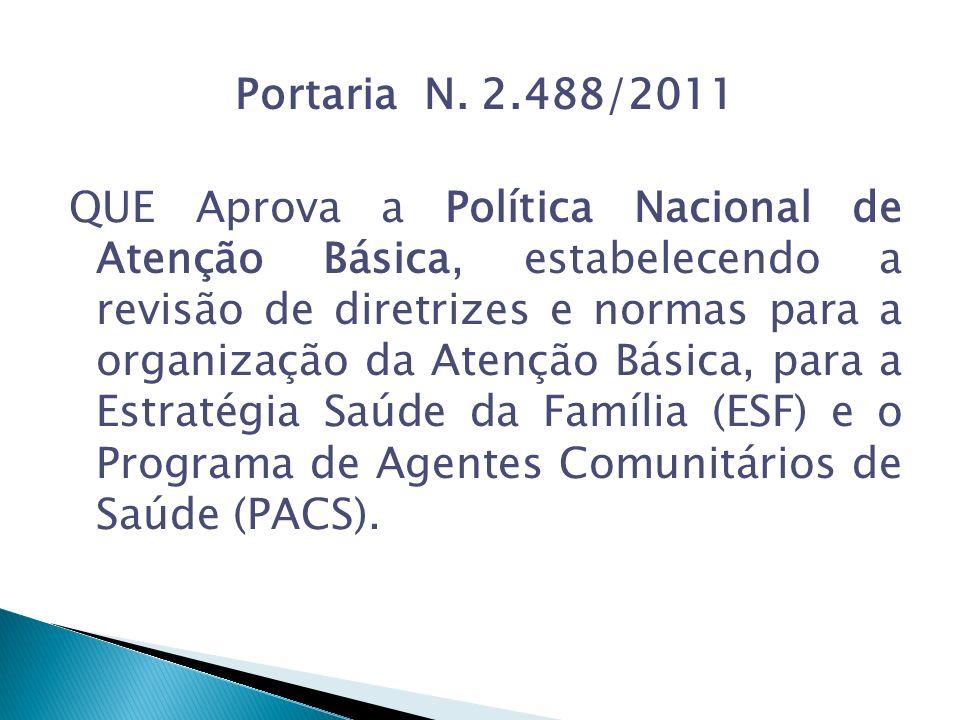 Portaria N. 2.488/2011 QUE Aprova a Política Nacional de Atenção Básica, estabelecendo a revisão de diretrizes e normas para a organização da Atenção