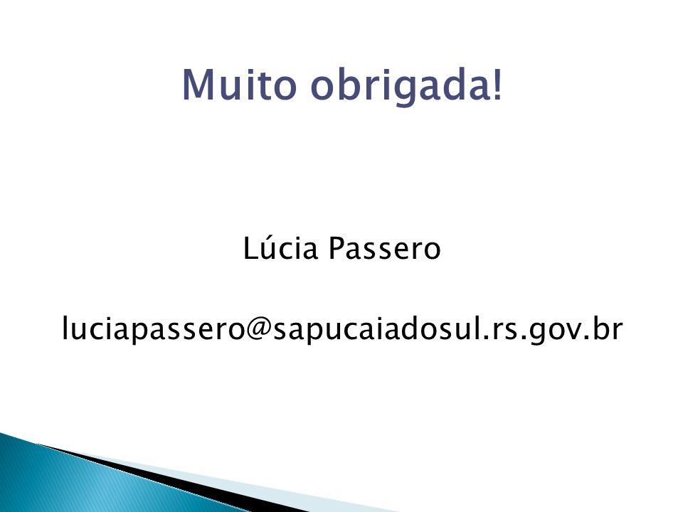 Muito obrigada! Lúcia Passero luciapassero@sapucaiadosul.rs.gov.br