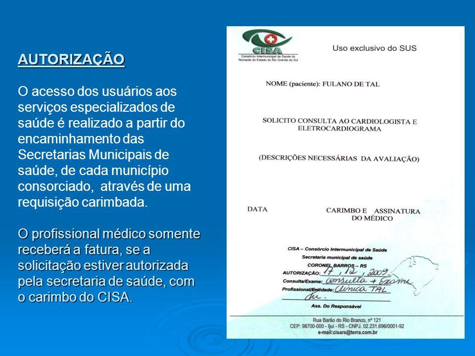 AUTORIZAÇÃO O profissional médico somente receberá a fatura, se a solicitação estiver autorizada pela secretaria de saúde, com o carimbo do CISA. AUTO