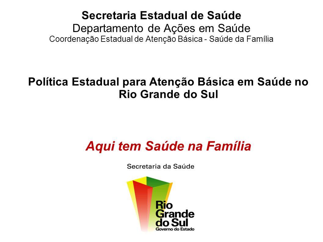 Secretaria Estadual de Saúde Departamento de Ações em Saúde Coordenação Estadual de Atenção Básica - Saúde da Família Política Estadual para Atenção B