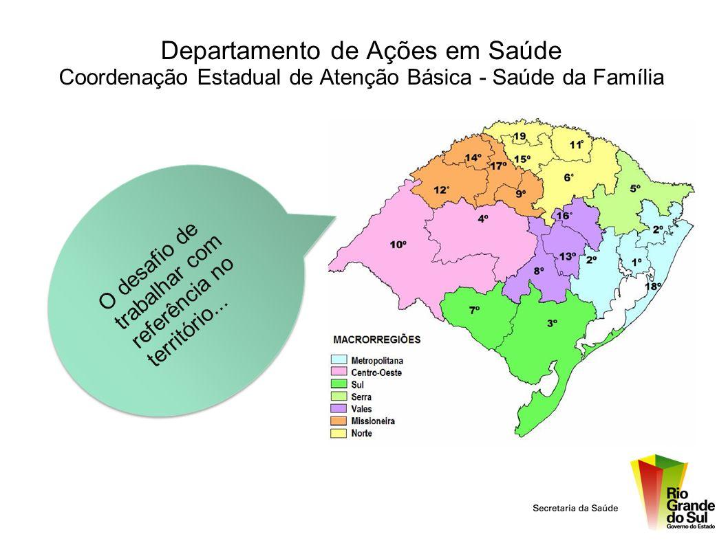 Departamento de Ações em Saúde Coordenação Estadual de Atenção Básica - Saúde da Família O desafio detrabalhar comreferência noterritório...