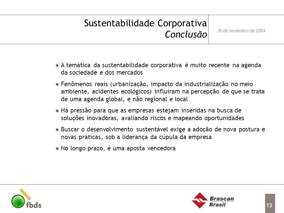 13 A temática da sustentabilidade corporativa é muito recente na agenda da sociedade e dos mercados Fenômenos reais (urbanização, impacto da industria