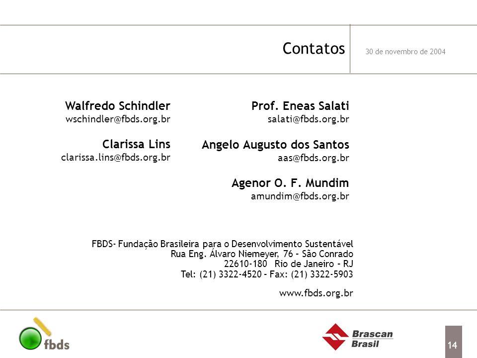 14 Contatos Prof. Eneas Salati salati@fbds.org.br Angelo Augusto dos Santos aas@fbds.org.br Agenor O. F. Mundim amundim@fbds.org.br 30 de novembro de