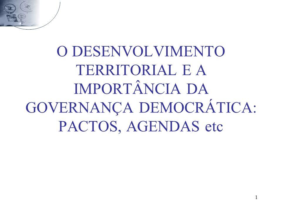 1 O DESENVOLVIMENTO TERRITORIAL E A IMPORTÂNCIA DA GOVERNANÇA DEMOCRÁTICA: PACTOS, AGENDAS etc